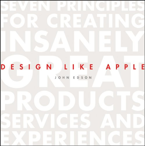Design Like Apple: Seven Principles For Creating Insanely Great Products, Services, and Experiences PDF