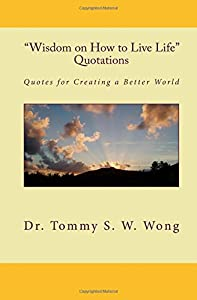 """""""Wisdom on How to Live Life"""" Quotations: Quotes for Creating a Better World"""