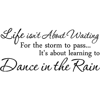 LIFE ISN'T ABOUT WAITING FOR THE STORM TO PASS IT'S