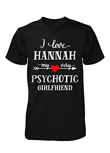 I Love Hannah My Very Psychotic Girlfriend. Gift For Him - Unisex Tshirt