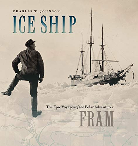 Ice Ship: The Epic Voyages of the Polar Adventurer Fram