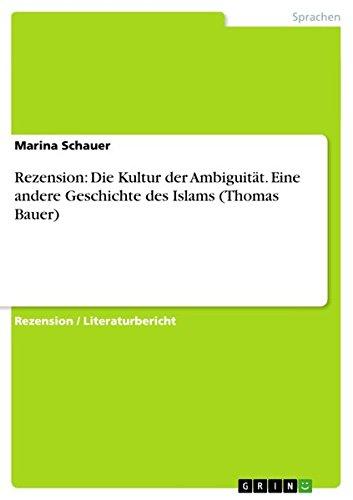 Rezension: Die Kultur der Ambiguität. Eine andere Geschichte des Islams (Thomas Bauer) (German Edition)