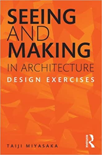 Seeing And Making In Architecture Design Exercises Taiji