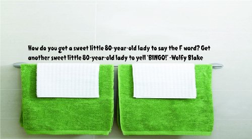 - How do you get a sweet little 80-year-old lady to say the F word? Get another sweet little 80-year-old lady to yell 'BINGO!' -Wolfy Blake Funny Humorous Inspirational Life Joke Quote Picture Art Home Decor Living Room Bedroom Vinyl Wall Decal Wording Graphic Design Mural Size : 6 Inches X 60 Inches - 22 Colors Available