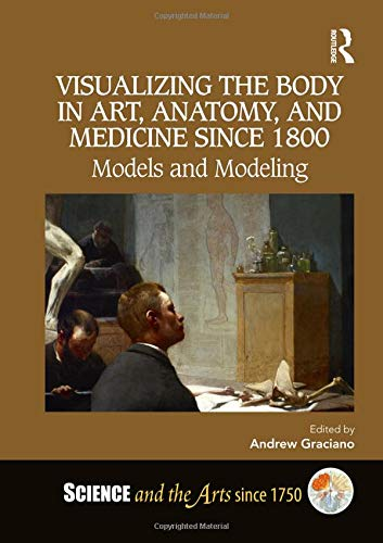Visualizing the Body in Art, Anatomy, and Medicine since 1800: Models and Modeling (Science and the Arts since 1750) (Japan Figural)