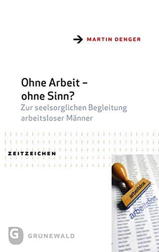 Read Online Ohne Arbeit - ohne Sinn?: Zur seelsorglichen Begleitung arbeitsloser Männer (Zeitzeichen) (German Edition) pdf