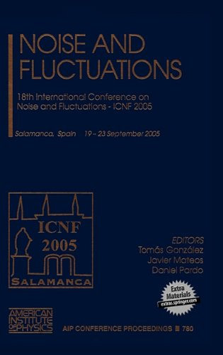 Noise and Fluctuations: 18th International Conference on Noise and Fluctuations; ICNF 2005 (AIP Conference Proceedings / Materials Physics and Applications)