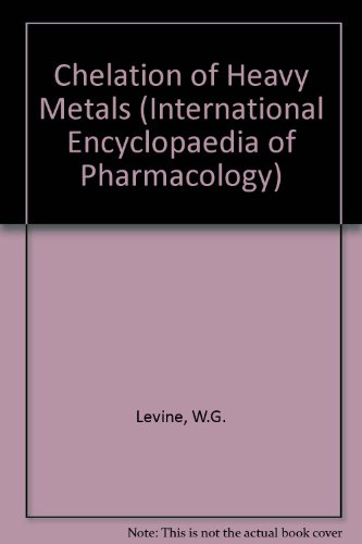 (Chelation of Heavy Metals (International Encyclopaedia of Pharmacology))