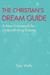 The Christian's Dream Guide: A New Framework for Understanding Dreams