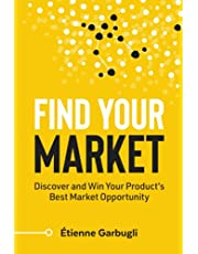Find Your Market: Discover and Win Your Product's Best Market Opportunity