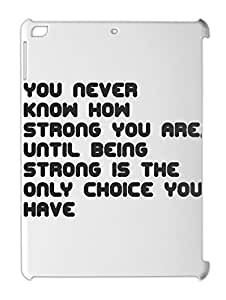 You never know how strong you are, until being strong is iPad air plastic case