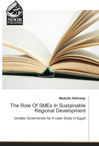 The Role Of SMEs In Sustainable Regional Development: Ismailia Governorate As A case Study in Egypt PDF