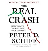 The Real Crash: America's Coming Bankruptcy--How to Save Yourself and Your Country Schiff, Peter D ( Author ) May-22-2012 Hardcover