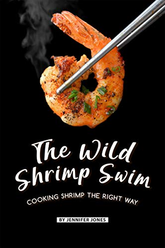 The Wild Shrimp Swim: Cooking Shrimp the Right Way