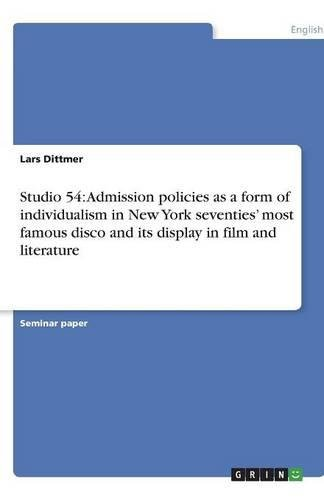 Studio 54: Admission policies as a form of individualism in New York seventies' most famous disco and its display in film and literature by Brand: GRIN Verlag GmbH