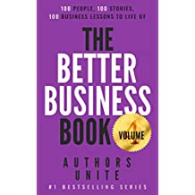 The Better Business Book: 100 People, 100 Stories, 100 Business Lessons To Live By (The 100 Person Book Series 4)