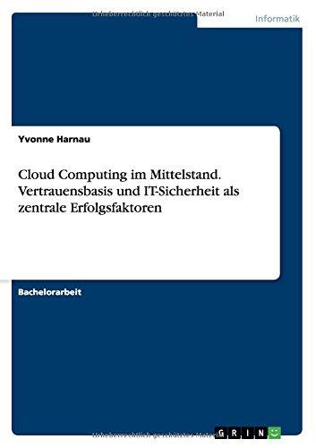 Cloud Computing im Mittelstand. Vertrauensbasis und IT-Sicherheit als zentrale Erfolgsfaktoren