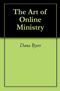 The Art of Online Ministry by [Byers, Dana]