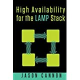 High Availability for the LAMP Stack: Eliminate Single Points of Failure and Increase Uptime for Your Linux, Apache, MySQL, and PHP Based Web Applications by Jason Cannon (2014-12-17)