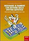 Insegnare ai bambini con disturbi dello spettro autistico. Schede operative su lettere, numeri, forme e colori
