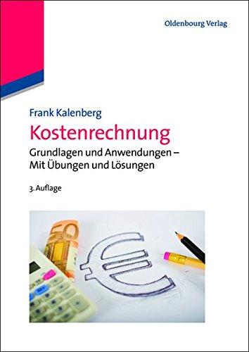 Kostenrechnung: Grundlagen und Anwendungen Mit Übungen und Lösungen: Grundlagen und Anwendungen - Mit Übungen und Lösungen