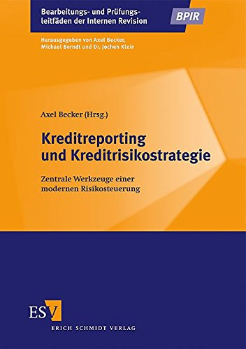 Kreditreporting und Kreditrisikostrategie: Zentrale Werkzeuge einer modernen Risikosteuerung (Bearbeitungs- und Prüfungsleitfäden der Internen Revision)