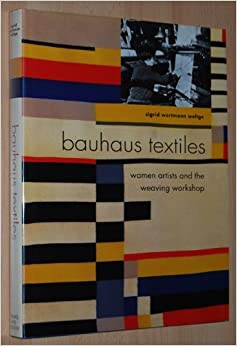 bauhaus textiles women artists and the weaving workshop sigrid wortmann weltge 9780500236581. Black Bedroom Furniture Sets. Home Design Ideas