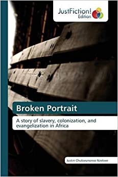 Broken Portrait: A story of slavery, colonization, and evangelization in Africa