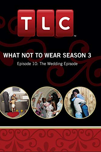 What Not To Wear Season 3 - Episode 10: The Wedding Episode ()