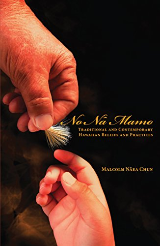 No Nā Mamo: Traditional and Contemporary Hawaiian Beliefs and Practices