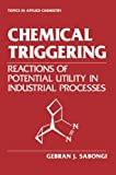 Chemical Triggering : Reactions of Potential Utility in Industrial Processes, Sabongi, Gebran J., 146128239X