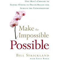 Make the Impossible Possible: One Man's Crusade to Inspire Others to Dream Bigger and Achieve the Extraordinary