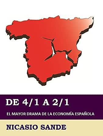De 4/1 a 2/1: El mayor drama de la economía española eBook: Sande, Nicasio: Amazon.es: Tienda Kindle