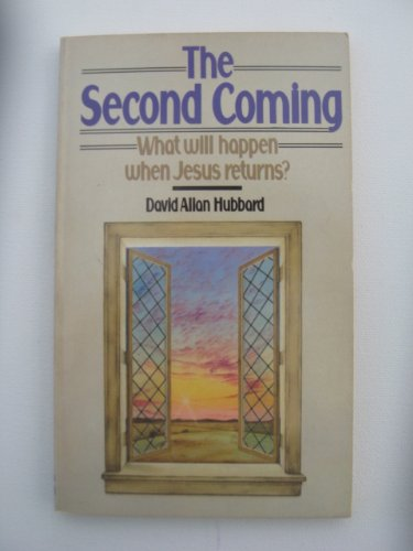 Second Coming, The What Will Happen When Jesus Returns?