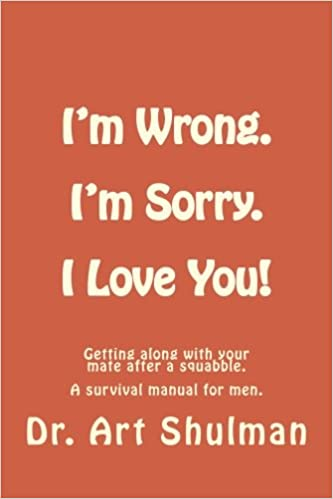 Im wrong im sorry i love you getting along with your mate im wrong im sorry i love you getting along with your mate after a squabble a survival manual for men dr art shulman phd 9781533396693 altavistaventures Choice Image