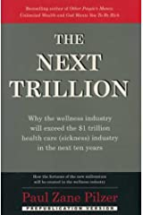 The Next Trillion: Why the Wellness Industry Will Exceed the $1 Trillion Healthcare (Sickness) Industry in the Next Ten Years Paperback