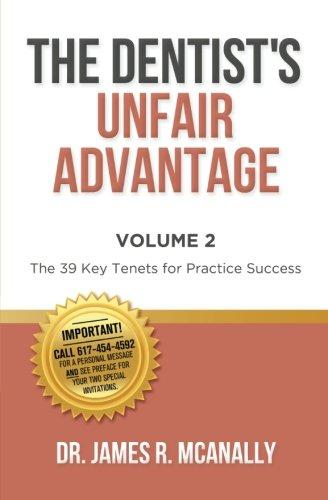 The Dentist's Unfair Advantage: The 39 Key Tenets for Practice Success (Volume 2)