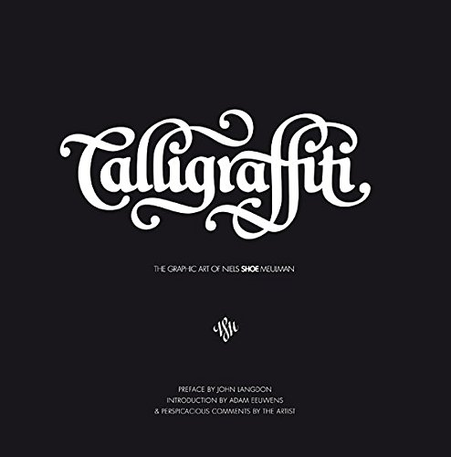 Read Online Calligraffiti: The Graphic Art of Niels Shoe Meulman PDF