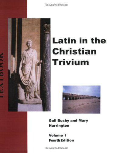 Latin in the Christian Trivium (Latin in the Christian Trivium Curriculum, Volume I)