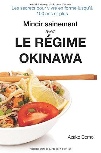 Mincir sainement avec le régime Okinawa: Les secrets pour vivre en forme jusqu'à 100 ans et plus - Inclus 21 recettes minceur Broché – 26 janvier 2016 Azako Domo 1533650438 Diet/Nutrition Health & Fitness