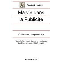 Ma vie dans la publicité: Les Confessions de Claude C. Hopkins (French Edition)