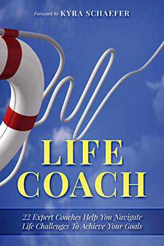 Life Coach: 22 Expert Life Coaches Help You Navigate Life Challenges To Achieve Your Goals