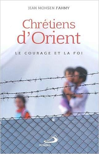 Chrétiens d'Orient : Le courage et la foi epub, pdf