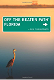 Florida Off the Beaten Path®, 12th: A Guide to Unique Places (Off the Beaten Path Series)