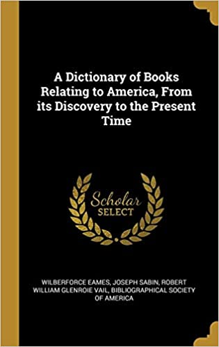 An Important Discovery Related To >> A Dictionary Of Books Relating To America From Its