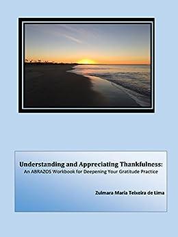 Understanding and Appreciating Thankfulness: An ABRAZOS Workbook for Deepening Your Gratitude Practice by [de Lima, Zulmara Maria Teixeira]