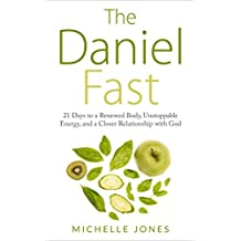 Daniel Fast: 21 Days to a Renewed Body, Unstoppable Energy, and a Closer Relationship with God