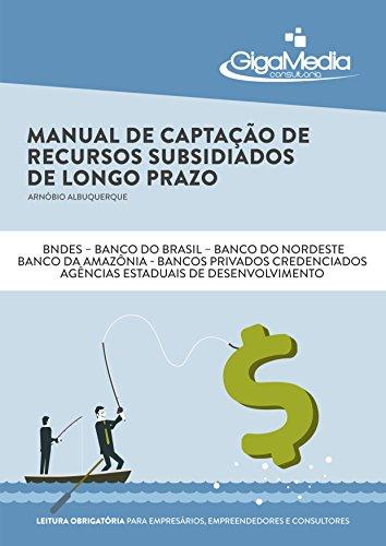 Manual de Captação de Recursos Subsidiados de Longo Prazo: Um roteiro completo para ter acesso às taxas de juros mais baratas do Brasil