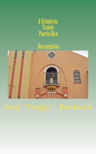 A Gringocua Travels Puerto Rico Barranquitas (Volume 10)