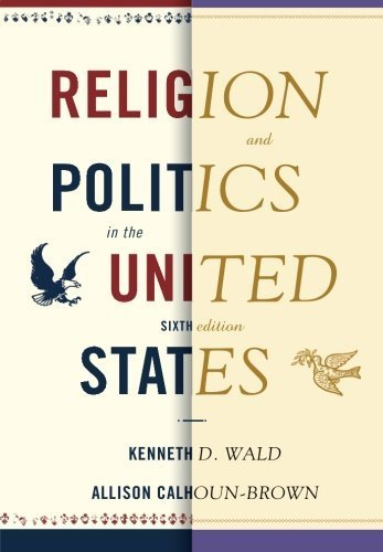 Religion and Politics in the United States (Religion & Politics in the United States) 6th edition by Wald, Kenneth D., Calhoun-Brown, Allison (2010) Paperback